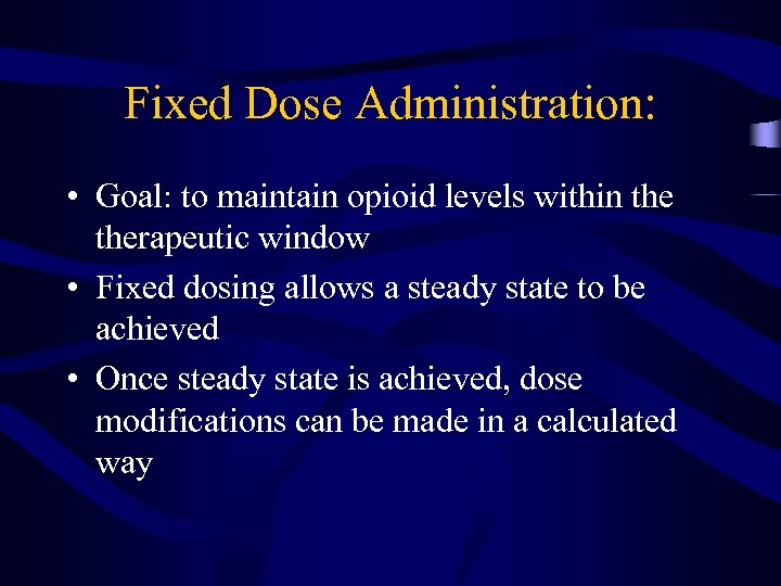 Fixed Dose Administration: • Goal: to maintain opioid levels within therapeutic window • Fixed