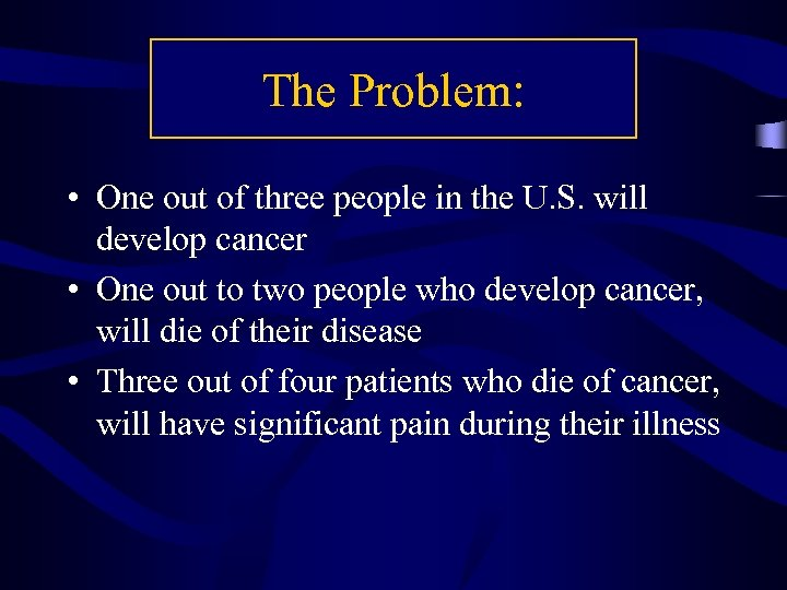 The Problem: • One out of three people in the U. S. will develop
