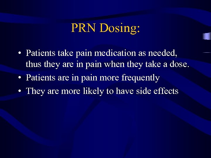 PRN Dosing: • Patients take pain medication as needed, thus they are in pain