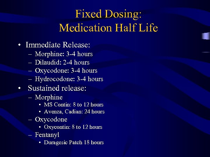 Fixed Dosing: Medication Half Life • Immediate Release: – – Morphine: 3 -4 hours
