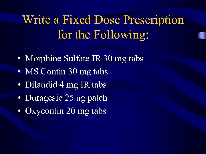 Write a Fixed Dose Prescription for the Following: • • • Morphine Sulfate IR