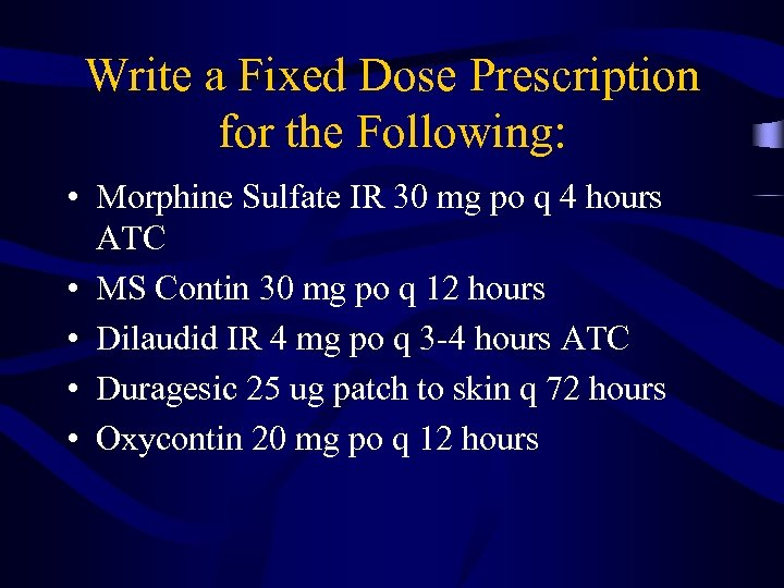 Write a Fixed Dose Prescription for the Following: • Morphine Sulfate IR 30 mg