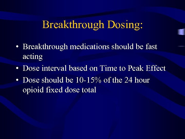Breakthrough Dosing: • Breakthrough medications should be fast acting • Dose interval based on