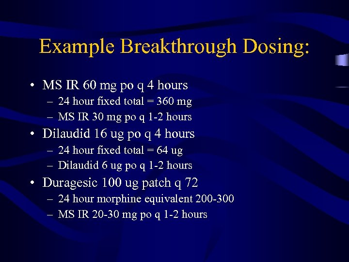 Example Breakthrough Dosing: • MS IR 60 mg po q 4 hours – 24
