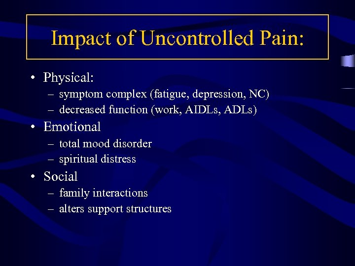 Impact of Uncontrolled Pain: • Physical: – symptom complex (fatigue, depression, NC) – decreased