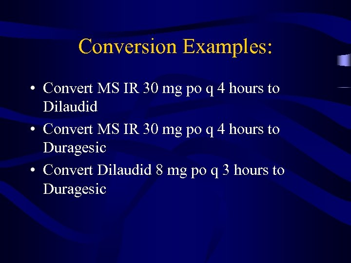 Conversion Examples: • Convert MS IR 30 mg po q 4 hours to Dilaudid