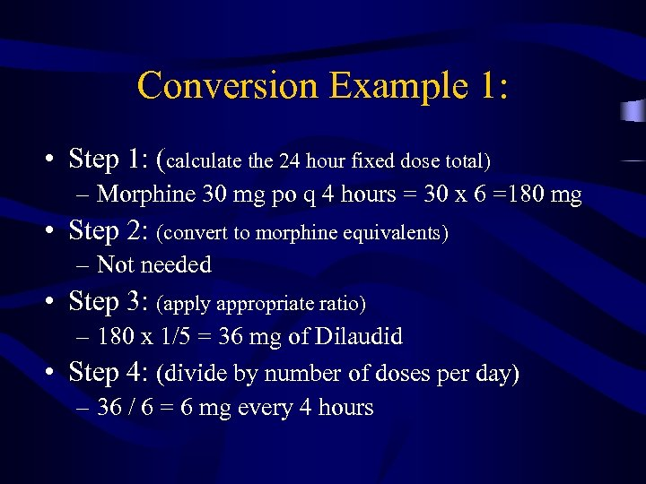 Conversion Example 1: • Step 1: (calculate the 24 hour fixed dose total) –