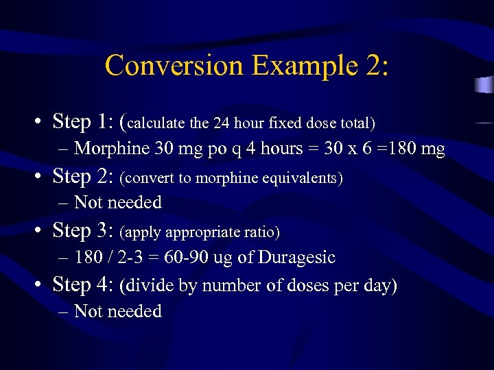 Conversion Example 2: • Step 1: (calculate the 24 hour fixed dose total) –