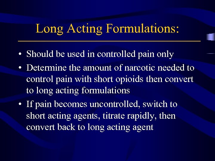 Long Acting Formulations: • Should be used in controlled pain only • Determine the