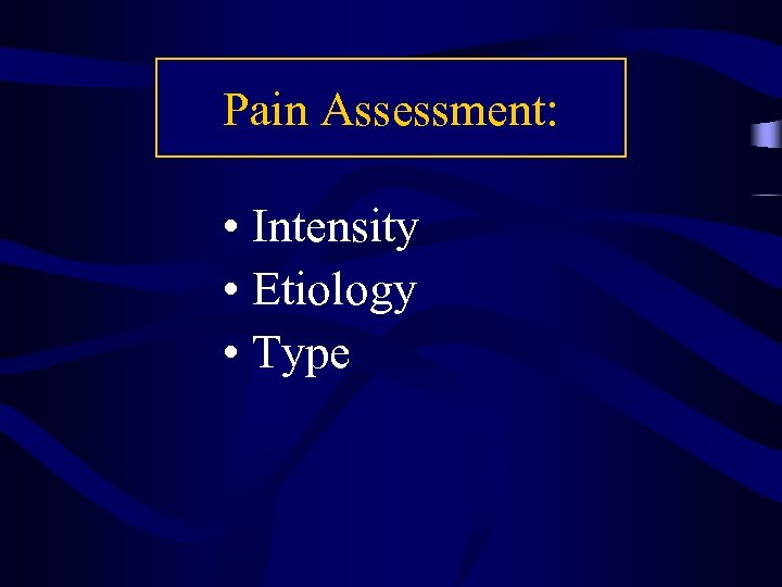 Pain Assessment: • Intensity • Etiology • Type
