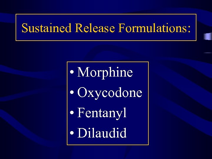 Sustained Release Formulations: • Morphine • Oxycodone • Fentanyl • Dilaudid