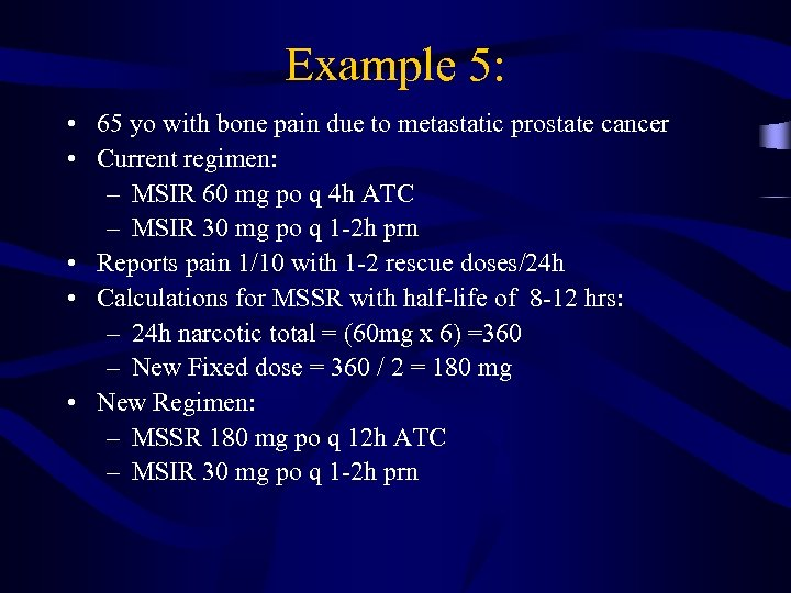 Example 5: • 65 yo with bone pain due to metastatic prostate cancer •