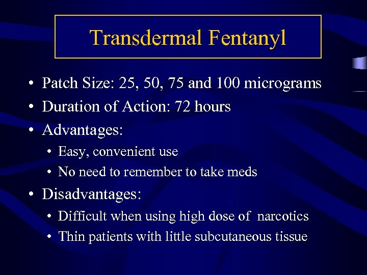 Transdermal Fentanyl • Patch Size: 25, 50, 75 and 100 micrograms • Duration of