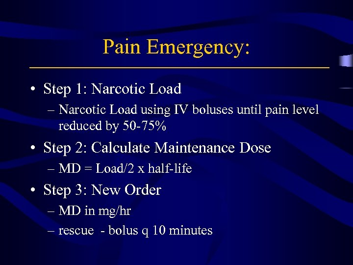 Pain Emergency: • Step 1: Narcotic Load – Narcotic Load using IV boluses until