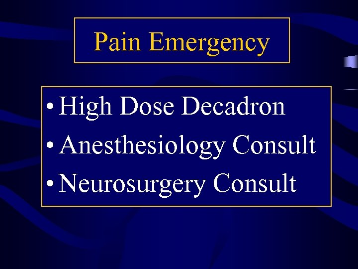 Pain Emergency • High Dose Decadron • Anesthesiology Consult • Neurosurgery Consult