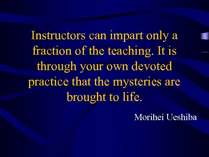 Instructors can impart only a fraction of the teaching. It is through your own