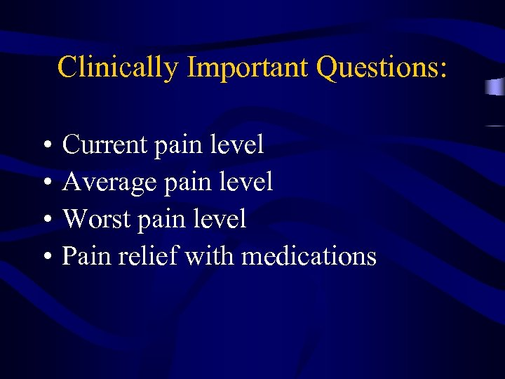 Clinically Important Questions: • • Current pain level Average pain level Worst pain level