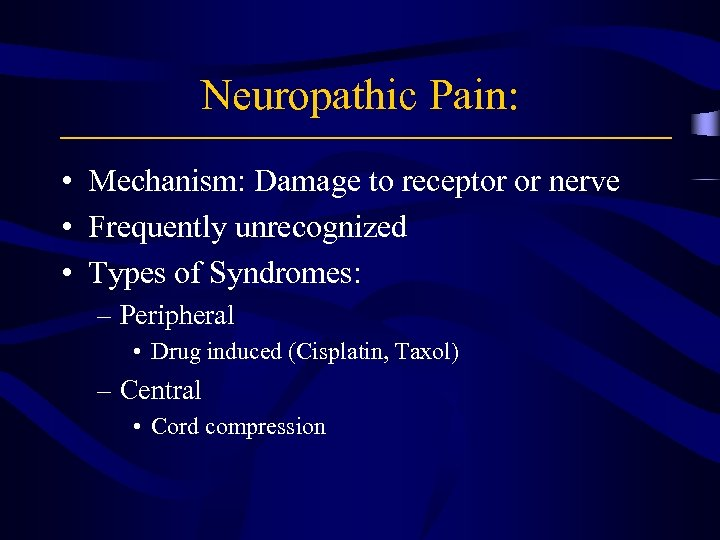 Neuropathic Pain: • Mechanism: Damage to receptor or nerve • Frequently unrecognized • Types