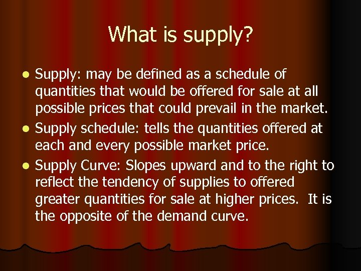 What is supply? Supply: may be defined as a schedule of quantities that would