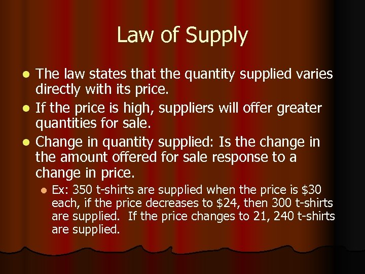 Law of Supply The law states that the quantity supplied varies directly with its
