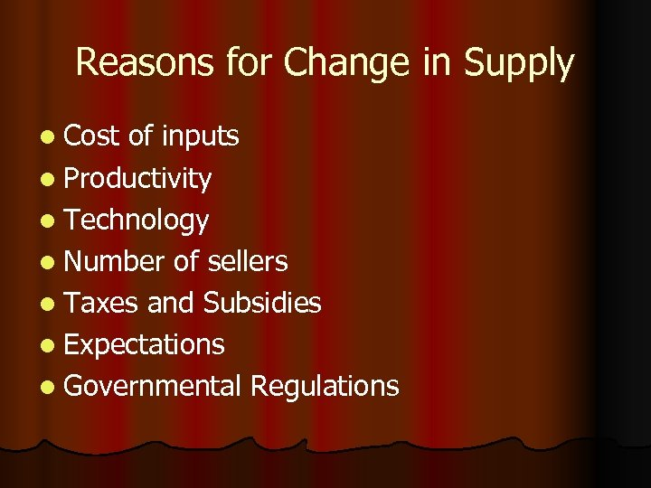 Reasons for Change in Supply l Cost of inputs l Productivity l Technology l