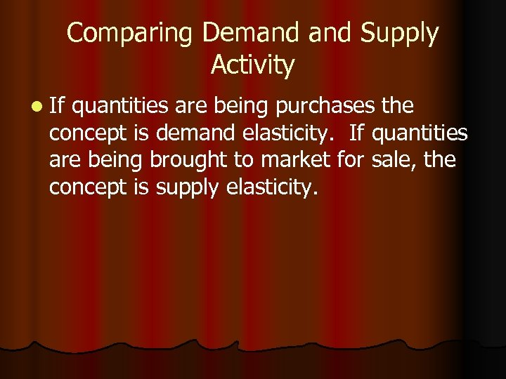 Comparing Demand Supply Activity l If quantities are being purchases the concept is demand