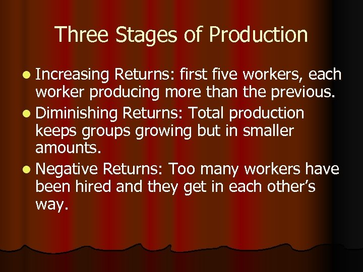 Three Stages of Production l Increasing Returns: first five workers, each worker producing more