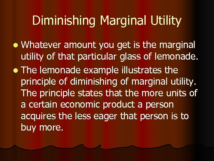Diminishing Marginal Utility l Whatever amount you get is the marginal utility of that
