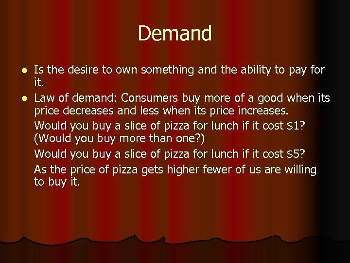 Demand Is the desire to own something and the ability to pay for it.