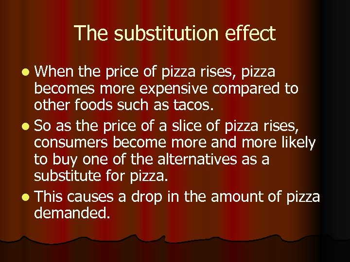 The substitution effect l When the price of pizza rises, pizza becomes more expensive
