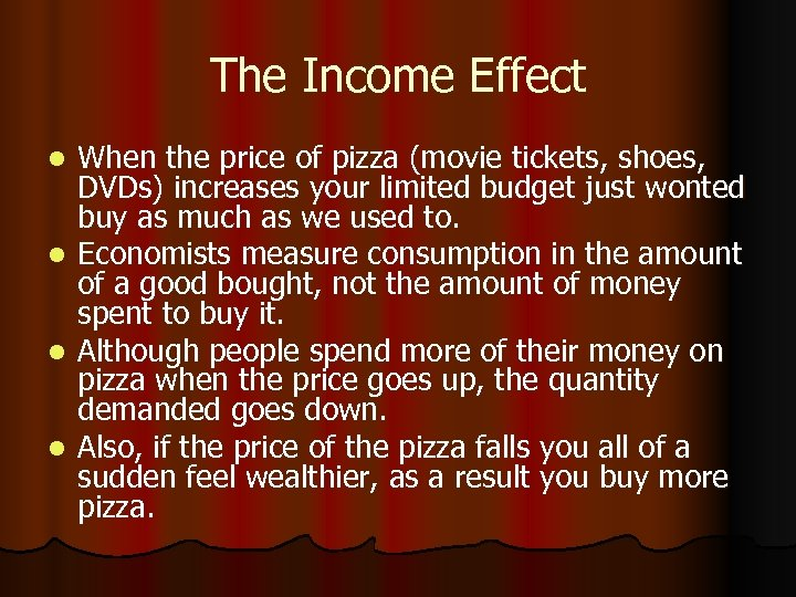 The Income Effect l l When the price of pizza (movie tickets, shoes, DVDs)