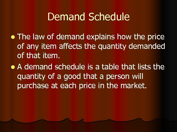 Demand Schedule l The law of demand explains how the price of any item