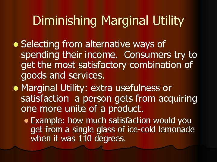 Diminishing Marginal Utility l Selecting from alternative ways of spending their income. Consumers try