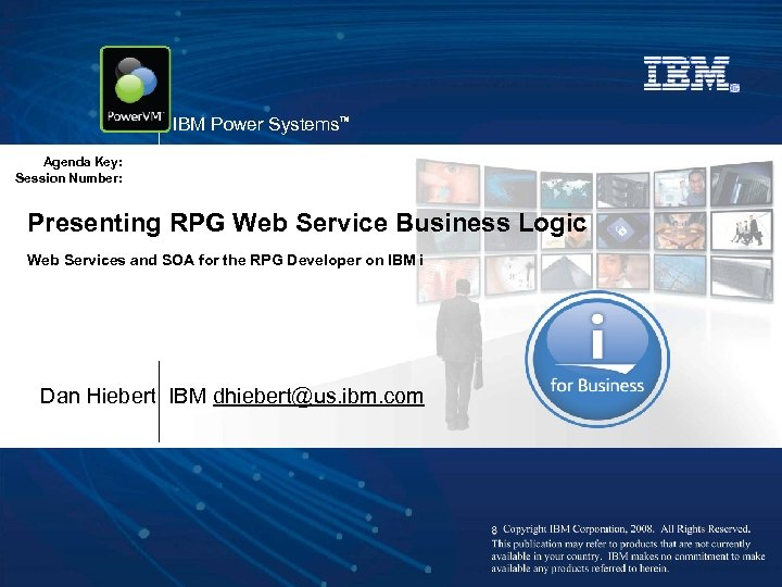 IBM Power Systems™ Agenda Key: Session Number: Presenting RPG Web Service Business Logic Web