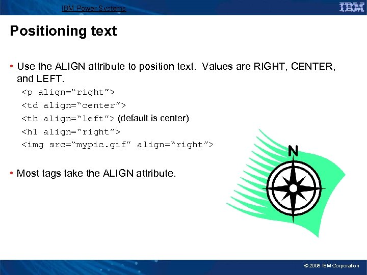 IBM Power Systems Positioning text • Use the ALIGN attribute to position text. Values