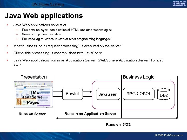 IBM Power Systems Java Web applications • Java Web applications consist of – –