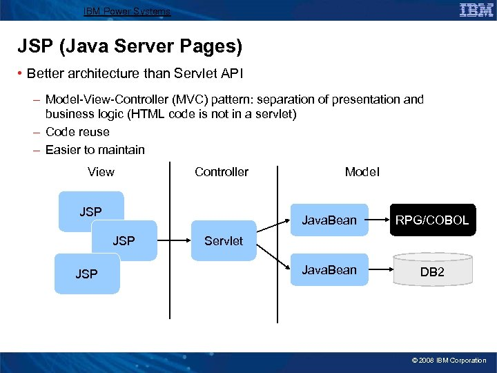 IBM Power Systems JSP (Java Server Pages) • Better architecture than Servlet API –