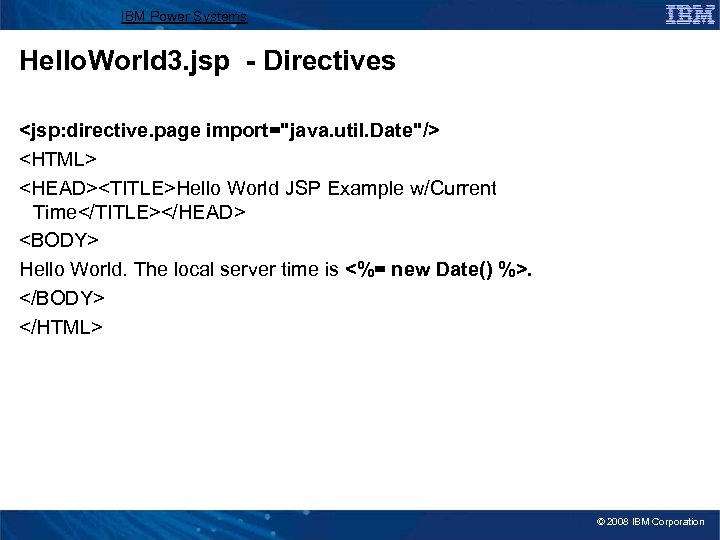 IBM Power Systems Hello. World 3. jsp - Directives <jsp: directive. page import=