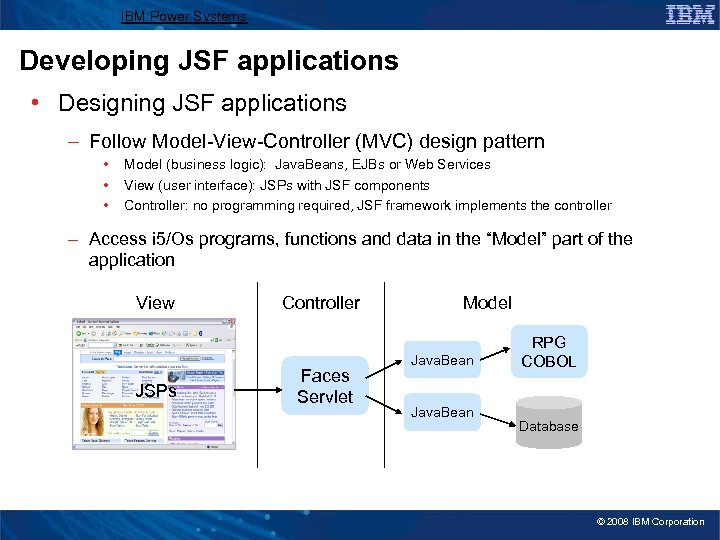 IBM Power Systems Developing JSF applications • Designing JSF applications – Follow Model-View-Controller (MVC)