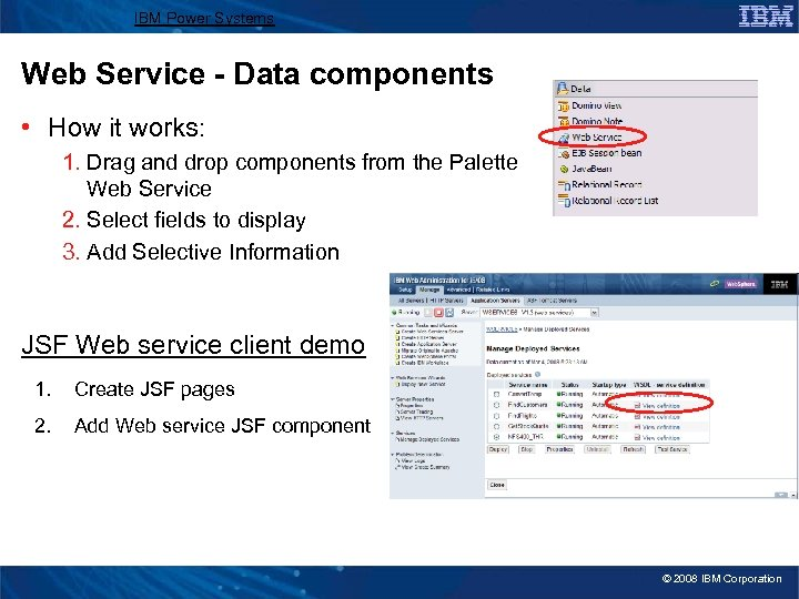 IBM Power Systems Web Service - Data components • How it works: 1. Drag
