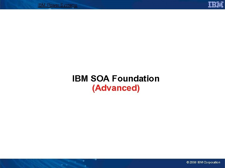 IBM Power Systems IBM SOA Foundation (Advanced) © 2008 IBM Corporation