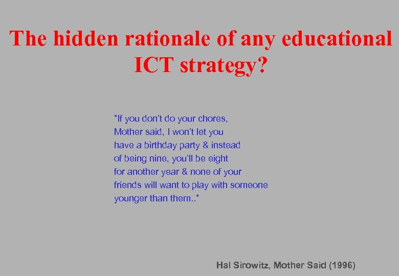 "The hidden rationale of any educational ICT strategy? ""If you don't do your chores,"