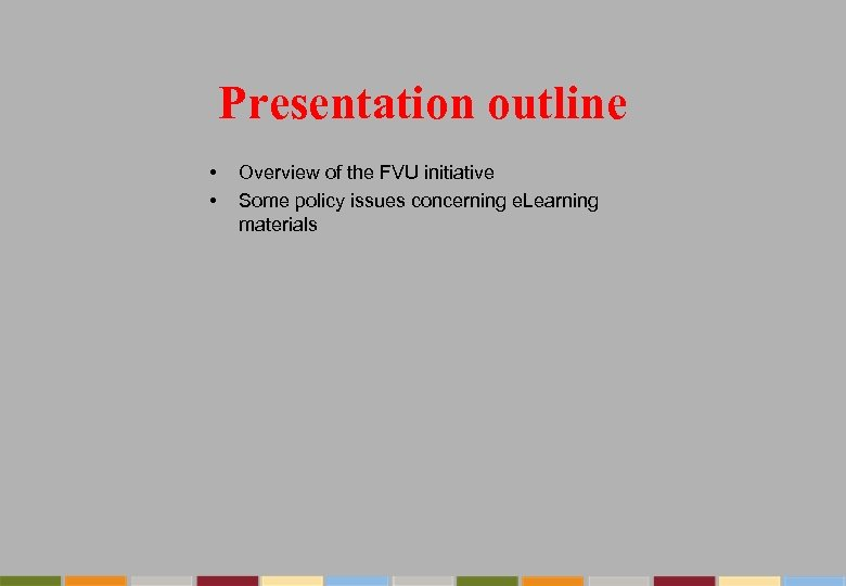 Presentation outline • • Overview of the FVU initiative Some policy issues concerning e.