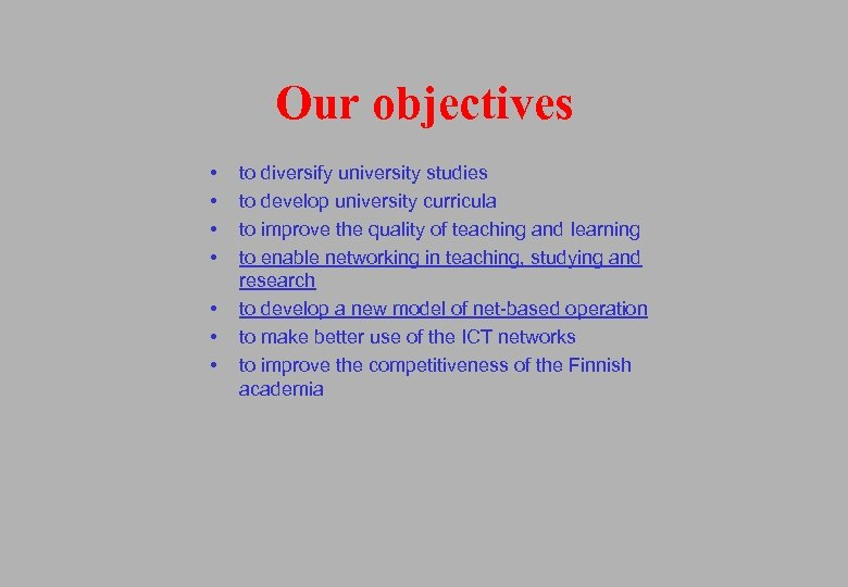 Our objectives • • to diversify university studies to develop university curricula to improve
