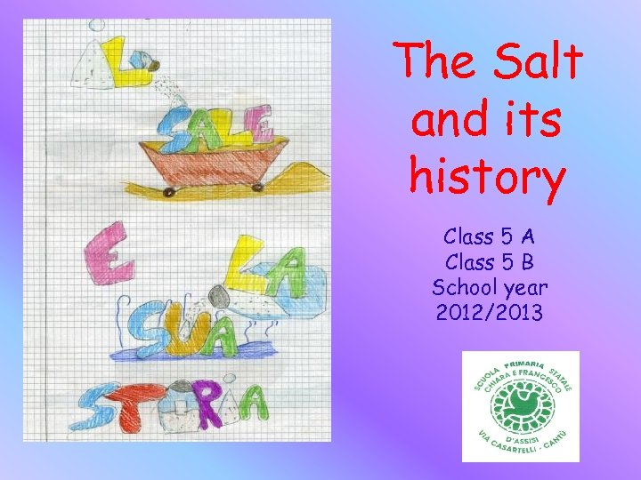 The Salt and its history Class 5 A Class 5 B School year 2012/2013
