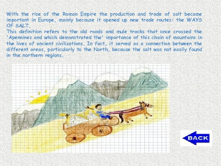 With the rise of the Roman Empire the production and trade of salt became