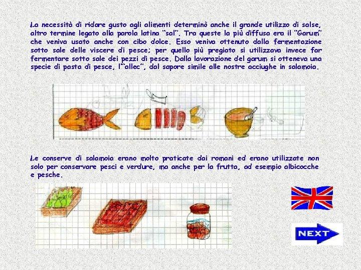 La necessità di ridare gusto agli alimenti determinò anche il grande utilizzo di salse,