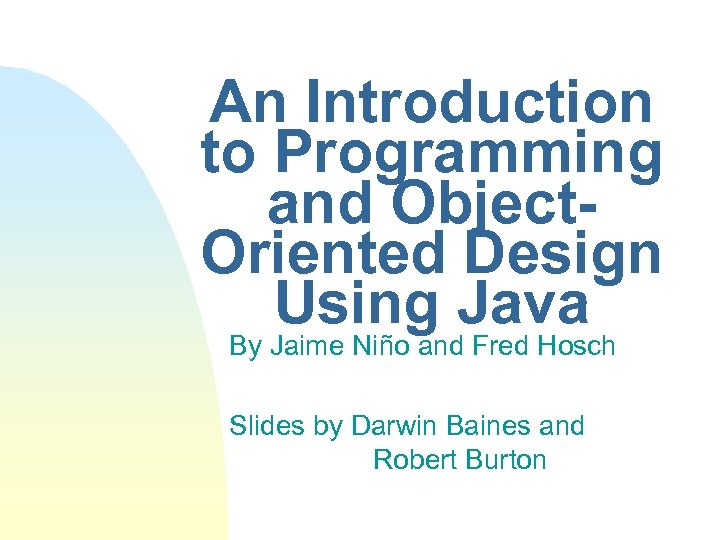 An Introduction to Programming and Object. Oriented Design Using Java By Jaime Niño and