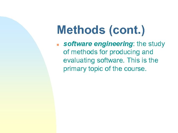Methods (cont. ) n software engineering: the study of methods for producing and evaluating