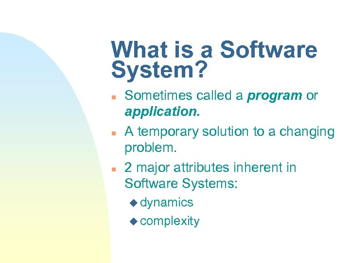 What is a Software System? n n n Sometimes called a program or application.